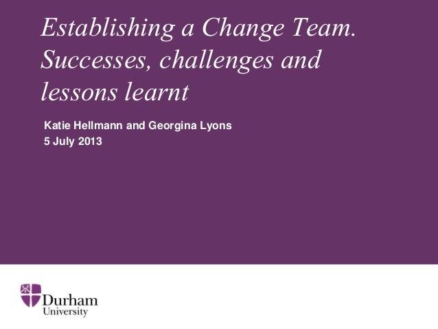 MCHE Open Forum 2013 - Creating a Change Team at Durham University