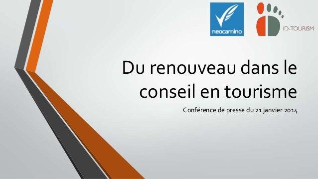 Du renouveau dans le conseil en tourisme Conférence de presse du 21 janvier 2014