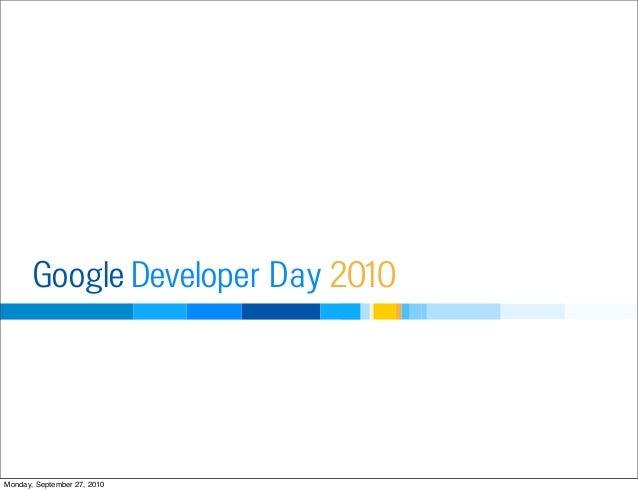 Developer DayGoogle 2010 Monday, September 27, 2010