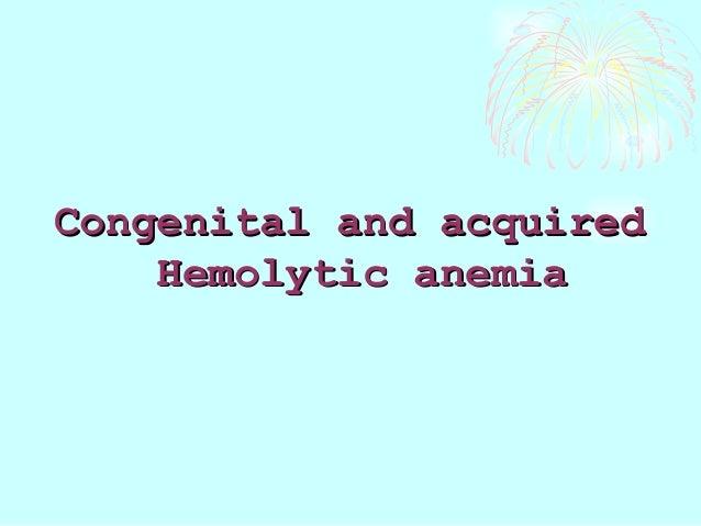 Congenital and acquiredCongenital and acquired Hemolytic anemiaHemolytic anemia
