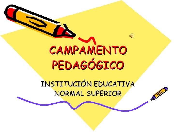 CAMPAMENTO PEDAGÓGICO INSTITUCIÓN EDUCATIVA NORMAL SUPERIOR