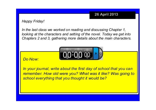 26April2013DoNow:Inyourjournal,writeaboutthefirstdayofschoolthatyoucanremember.Howoldwereyou?Whatwas...