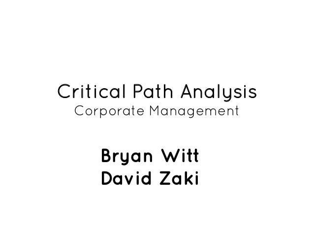 Critical Path Analysis Corporate Management    Bryan Witt    David Zaki
