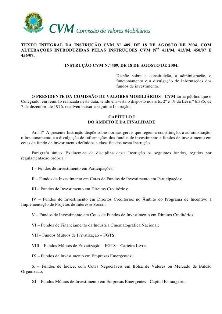 TEXTO INTEGRAL DA INSTRUÇÃO CVM No 409, DE 18 DE AGOSTO DE 2004, COM ALTERAÇÕES INTRODUZIDAS PELAS INSTRUÇÕES CVM NoS 411/...