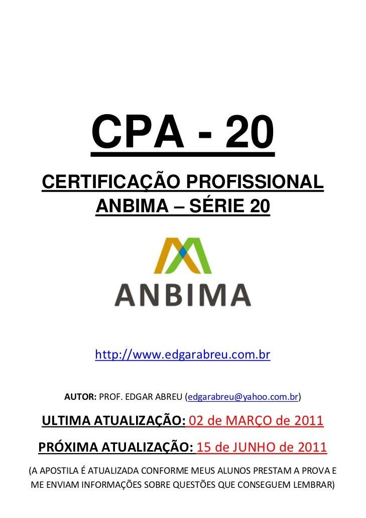 CPA - 20  CERTIFICAÇÃO PROFISSIONAL       ANBIMA – SÉRIE 20                                                              ...