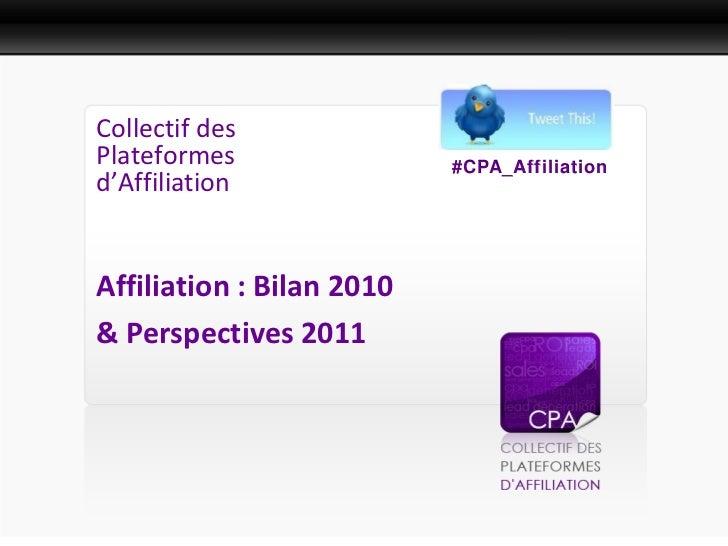 Présentation PresseCollectif desPlateformes                #CPA_Affiliationd'AffiliationAffiliation : Bilan 2010& Perspect...