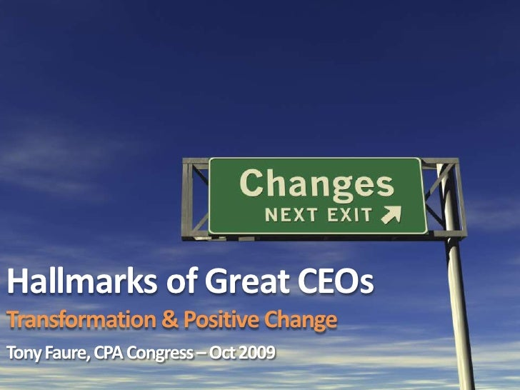 Hallmarks of Great CEOsTransformation & Positive Change<br />Tony Faure, CPA Congress – Oct 2009<br />