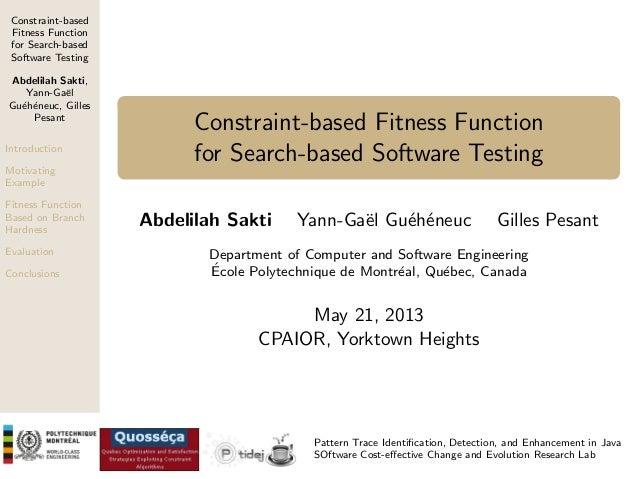 Constraint-based Fitness Function for Search-based Software Testing Abdelilah Sakti, Yann-Ga¨l e Gu´h´neuc, Gilles e e Pes...