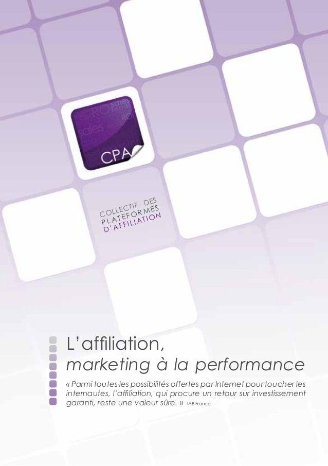 L'affiliation, marketing à la performance « Parmi toutes les possibilités offertes par Internet pour toucher les internaut...