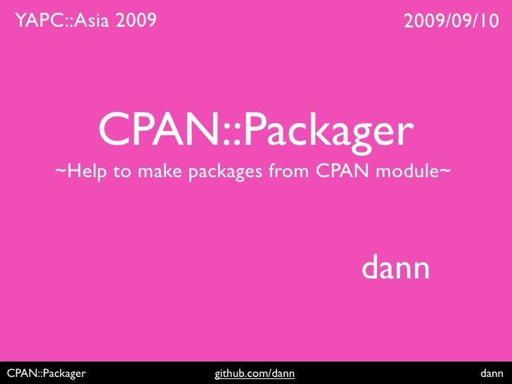 YAPC::Asia 2009                            2009/09/10                      CPAN::Packager         ~Help to make packages f...