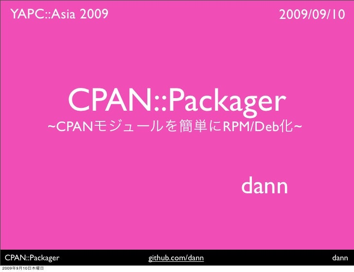 YAPC::Asia 2009                              2009/09/10                       CPAN::Packager                 ~CPAN        ...