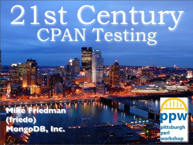 21st Century CPAN Testing Mike Friedman (friedo) MongoDB, Inc.
