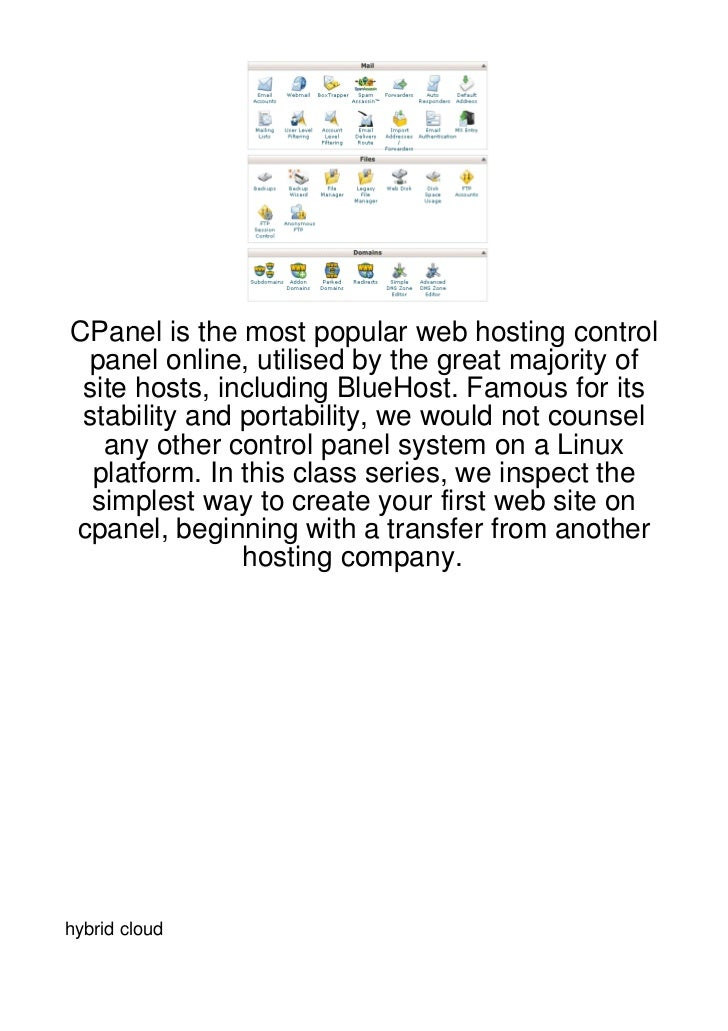 CPanel is the most popular web hosting control panel online, utilised by the great majority of site hosts, including BlueH...