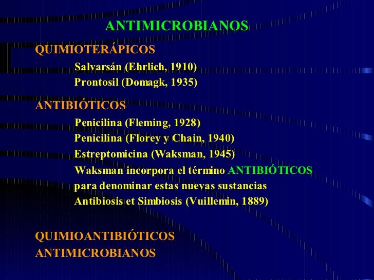 ANTIMICROBIANOS ANTIBIÓTICOS Penicilina (Fleming, 1928) Penicilina (Florey y Chain, 1940) Estreptomicina (Waksman, 1945) W...