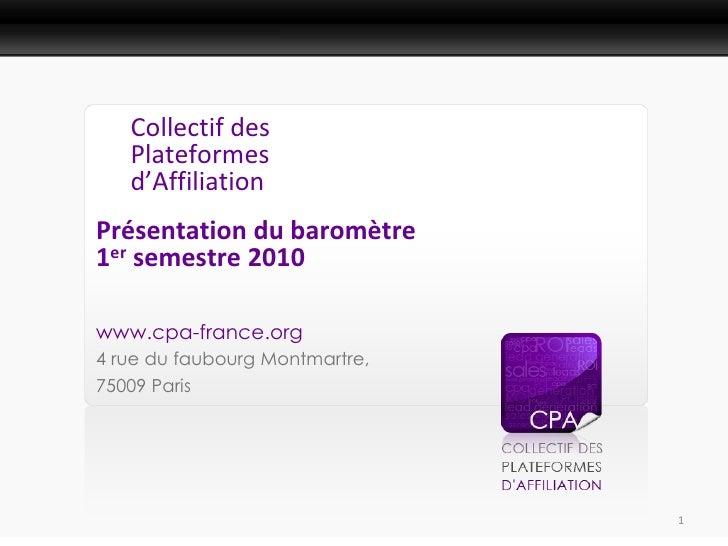 Présentation Presse       Collectif des    Plateformes    d'Affiliation Présentation du baromètre 1er semestre 2010  www.c...