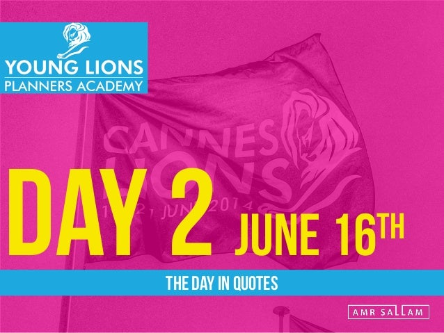Cannes Lions Young Account Planners Academy - The Day in Quotes - Day 2 (June 16th 2014) #CannesLions