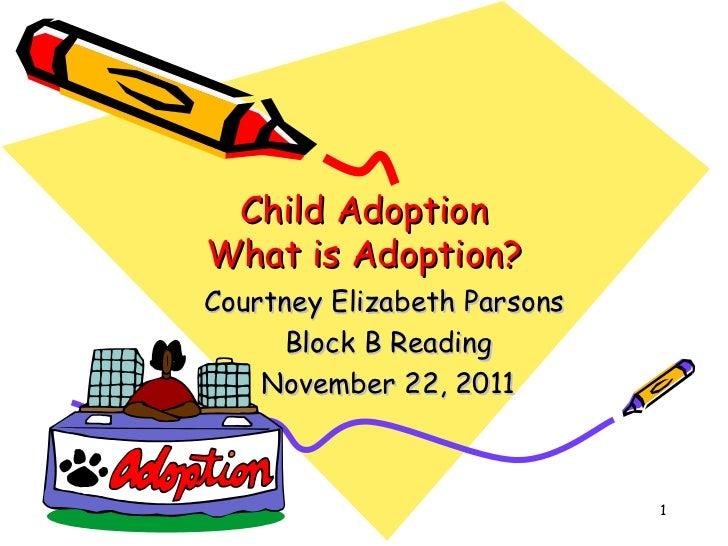 Child Adoption What is Adoption? Courtney Elizabeth Parsons  Block B Reading November 22, 2011