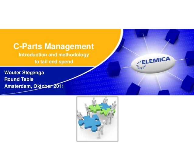 C-Parts Management     Introduction and methodology            to tail end spendWouter StegengaRound TableAmsterdam, Oktob...