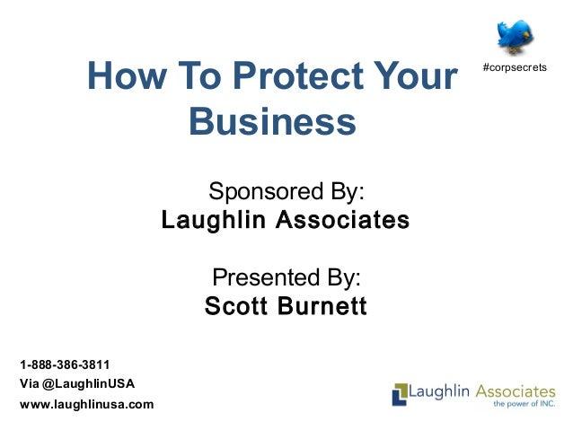 1-888-386-3811 Via @LaughlinUSA www.laughlinusa.com How To Protect Your Business Sponsored By: Laughlin Associates Present...