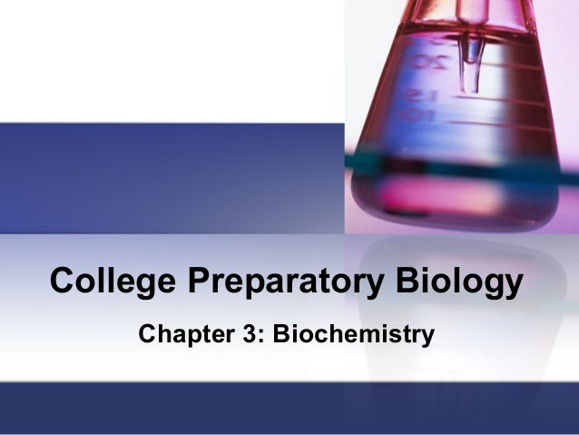 College Preparatory Biology     Chapter 3: Biochemistry