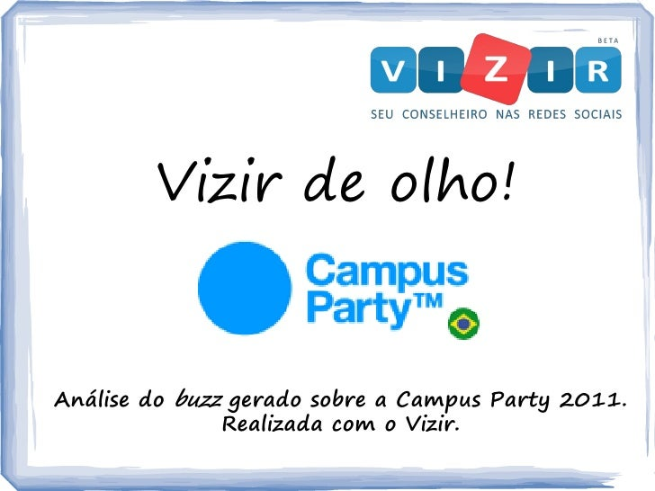 Vizir de olho!Análise do buzz gerado sobre a Campus Party 2011.               Realizada com o Vizir.