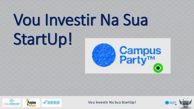 Vou Investir Na Sua StartUp!  Vou Investir Na Sua StartUp!