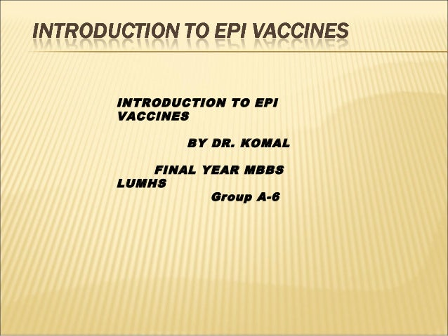 INTRODUCTION TO EPIVACCINESBY DR. KOMALFINAL YEAR MBBSLUMHSGroup A-6