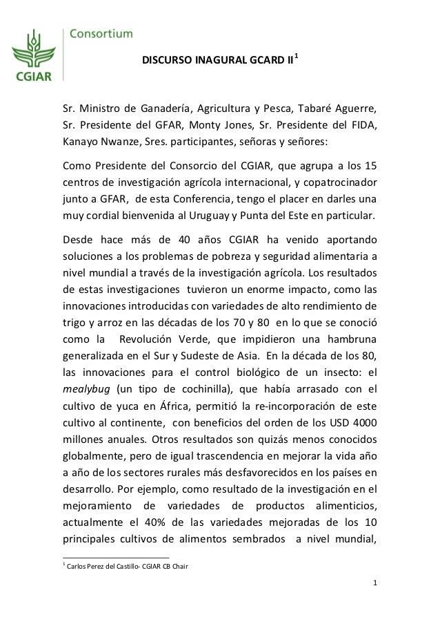 DISCURSO INAGURAL GCARD II 1Sr. Ministro de Ganadería, Agricultura y Pesca, Tabaré Aguerre,Sr. Presidente del GFAR, Monty ...