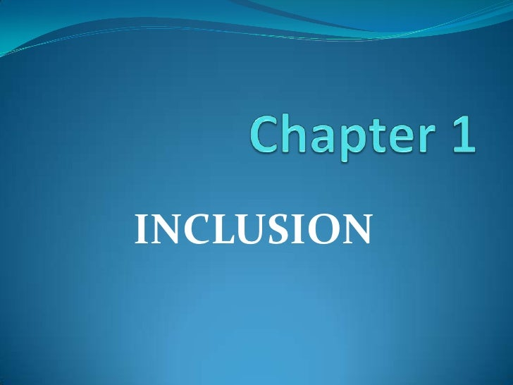 Chapter 1<br />INCLUSION<br />