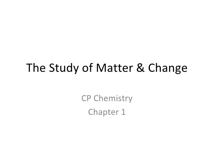 The Study of Matter & Change CP Chemistry Chapter 1