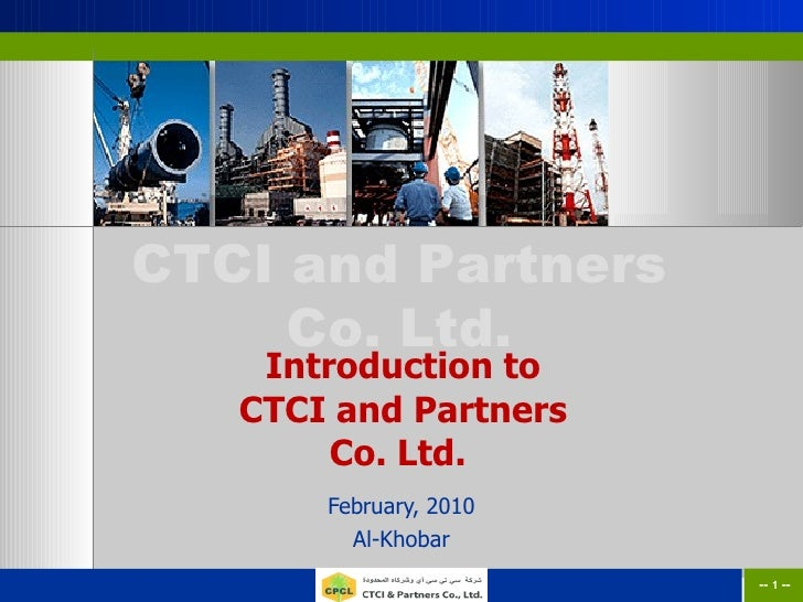 Introduction to CTCI and Partners Co. Ltd.  February, 2010 Al-Khobar --   -- --   --