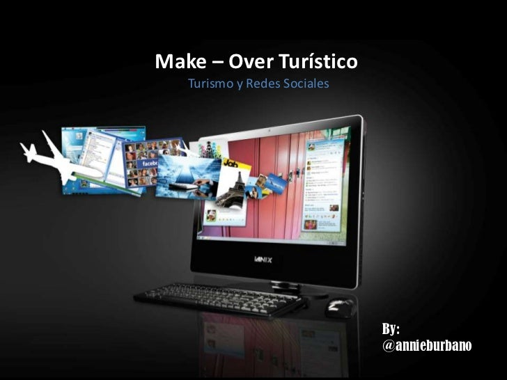 Make – Over Turístico<br />Turismo y Redes Sociales<br />By: @annieburbano<br />