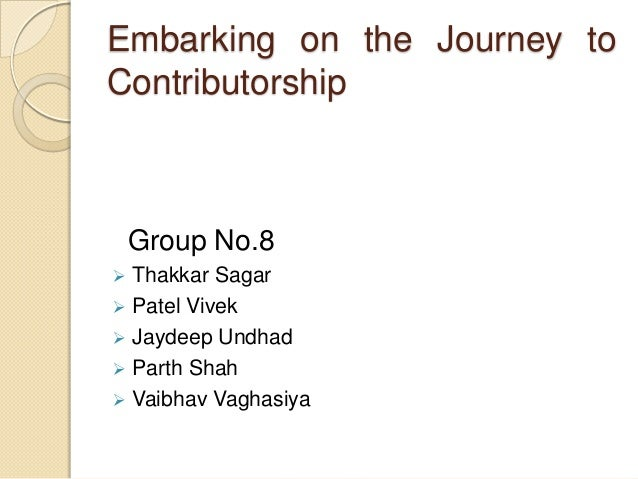 Embarking on the Journey toContributorship    Group No.8 Thakkar Sagar Patel Vivek Jaydeep Undhad Parth Shah Vaibhav ...