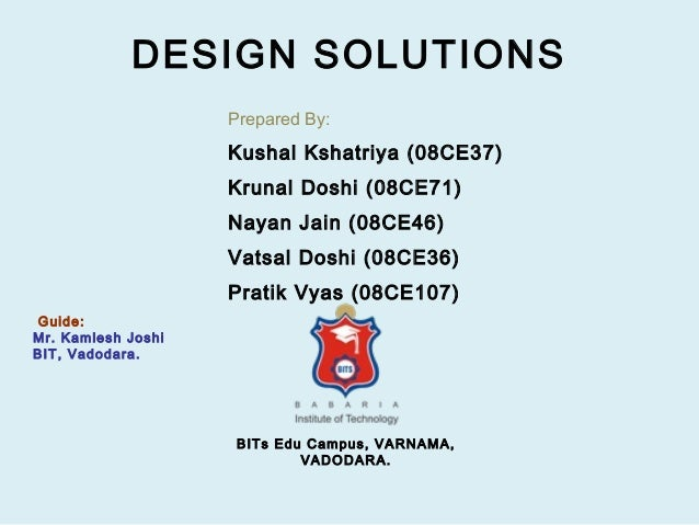 DESIGN SOLUTIONS                    Prepared By:                    Kushal Kshatriya (08CE37)                    Krunal Do...
