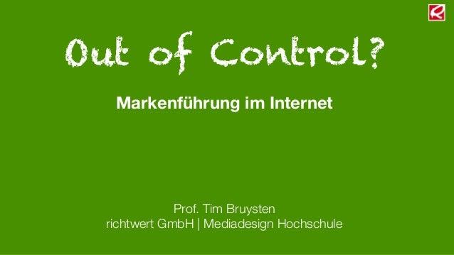 Out of Control?Markenführung im InternetProf. Tim Bruystenrichtwert GmbH |Mediadesign Hochschule