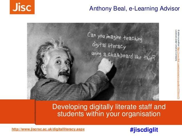 #jiscdiglit Anthony Beal, e-Learning Advisor http://www.jiscrsc.ac.uk/digitalliteracy.aspx Developing digitally literate s...