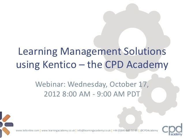 Learning Management Solutionsusing Kentico – the CPD Academy               Webinar: Wednesday, October 17,                ...