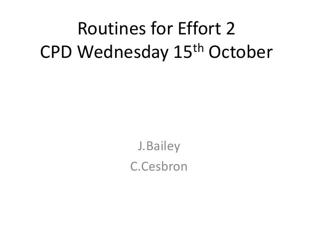Routines for Effort 2  CPD Wednesday 15th October  J.Bailey  C.Cesbron