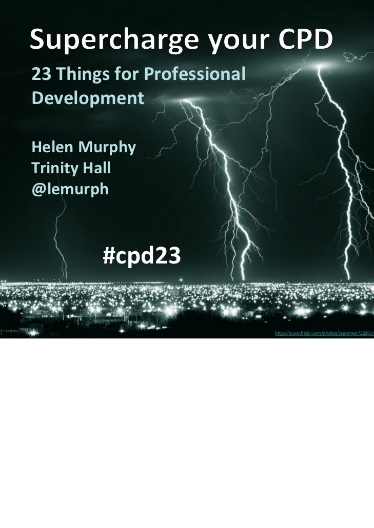 23 Things for Professional DevelopmentHelen Murphy Trinity Hall @lemurph        #cpd23                              http:/...