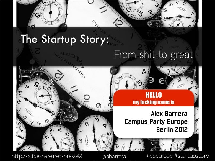 The Startup Story:                                    From shit to great                                                 H...