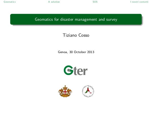 Geomatics  A solution  SOS  Geomatics for disaster management and survey  Tiziano Cosso  Genoa, 30 October 2013  I nostri ...