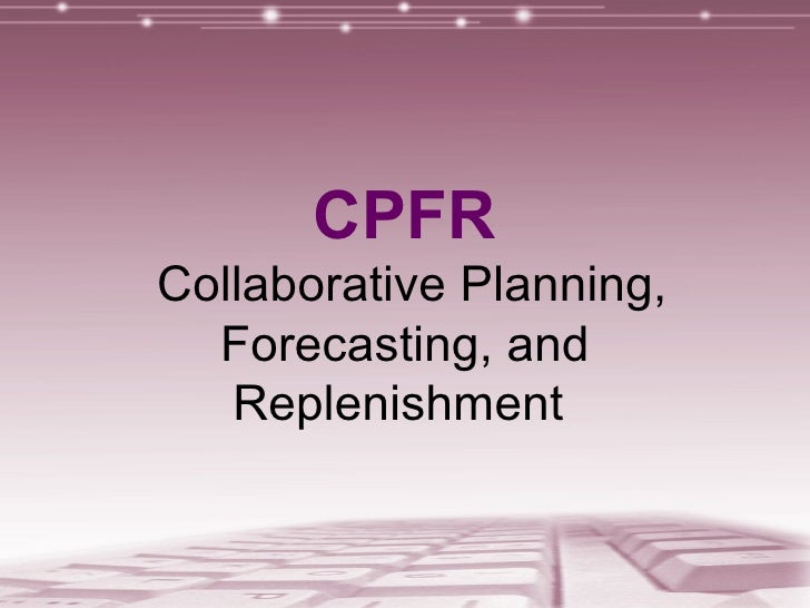 CPFR  Collaborative Planning, Forecasting, and Replenishment
