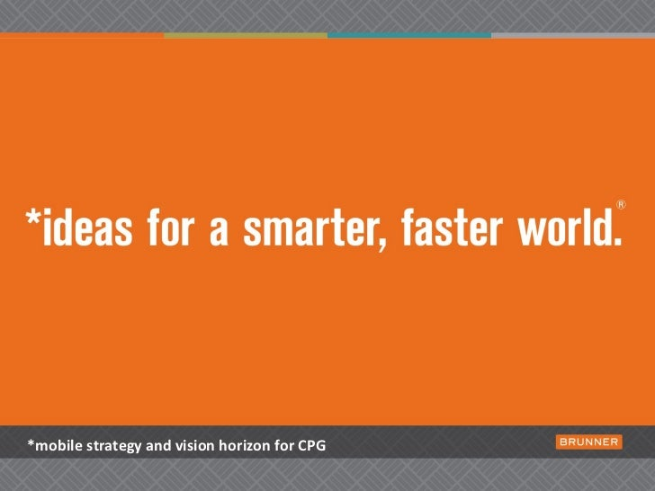 *mobile strategy and vision horizon for CPG