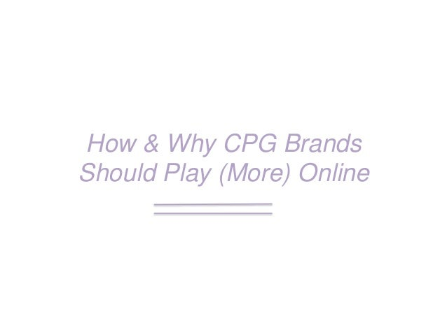 How & Why CPG Brands Should Play (More) Online