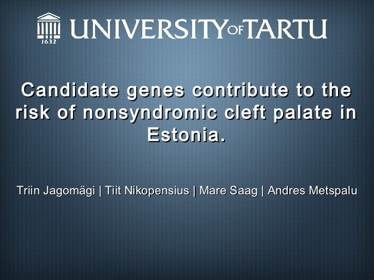 Candidate genes contribute to therisk of nonsyndromic cleft palate in              Estonia.Triin Jagomägi | Tiit Nikopensi...