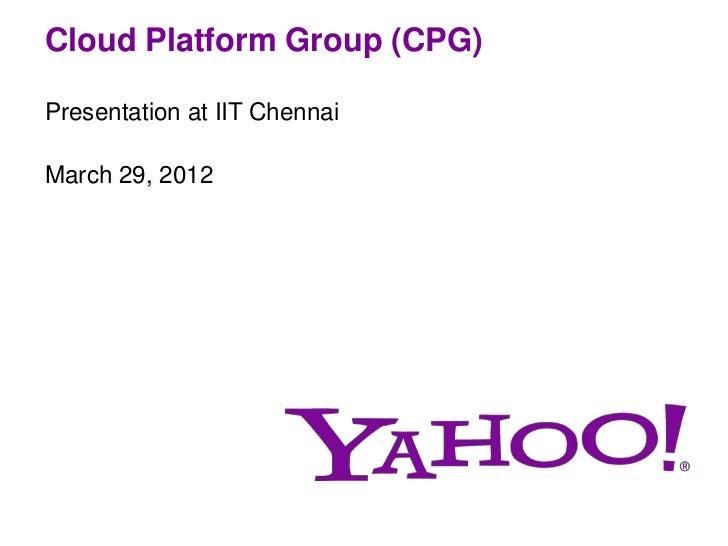 Cloud Platform Group (CPG)Presentation at IIT ChennaiMarch 29, 2012