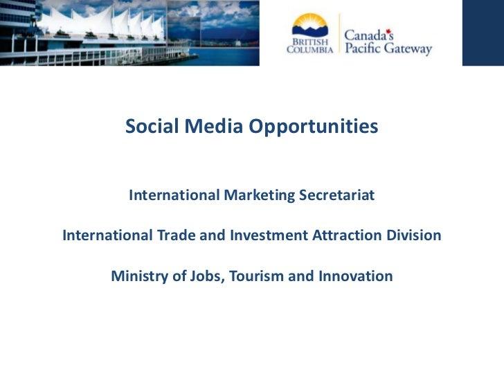 Social Media Opportunities<br />International Marketing Secretariat<br />International Trade and Investment Attraction Div...