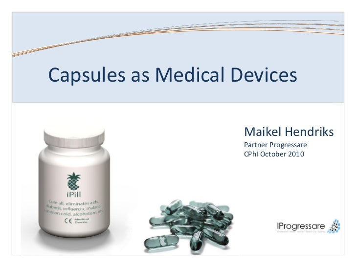 Capsules as Medical Devices                                   Maikel Hendriks                                  Partner Pro...
