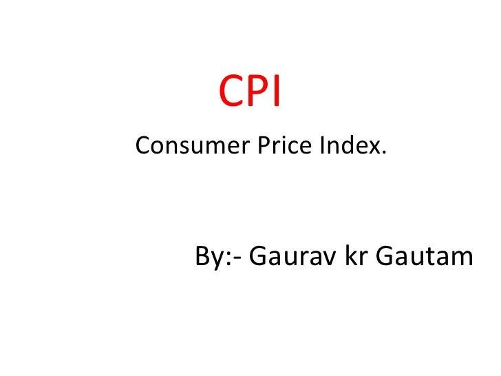 CPI Consumer Price Index.        By:- Gaurav kr Gautam