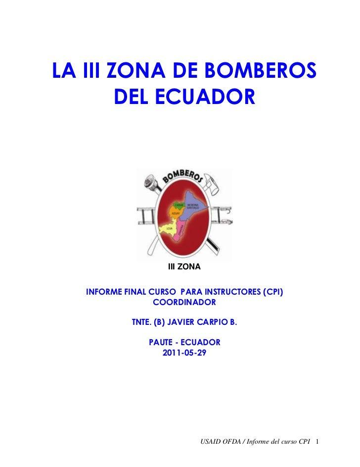 LA III ZONA DE BOMBEROS        DEL ECUADOR                    III ZONA  INFORME FINAL CURSO PARA INSTRUCTORES (CPI)       ...